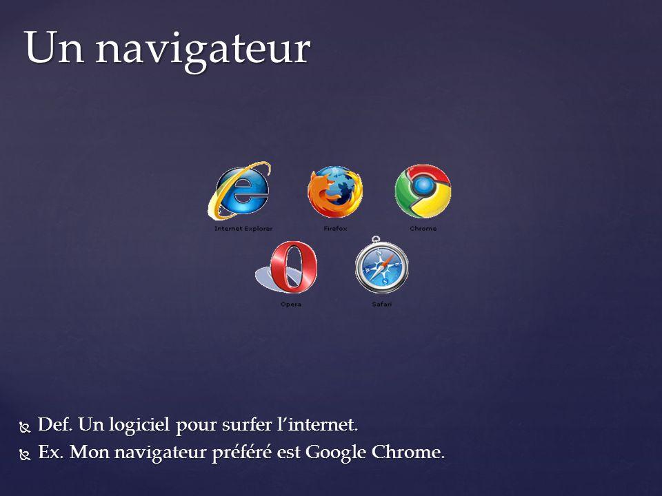 Def. Un logiciel pour surfer linternet. Def. Un logiciel pour surfer linternet. Ex. Mon navigateur préféré est Google Chrome. Ex. Mon navigateur préfé
