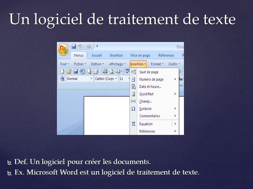 Def. Un logiciel pour créer les documents. Def. Un logiciel pour créer les documents. Ex. Microsoft Word est un logiciel de traitement de texte. Ex. M