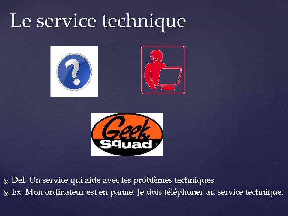 Def. Un service qui aide avec les problèmes techniques Def. Un service qui aide avec les problèmes techniques Ex. Mon ordinateur est en panne. Je dois