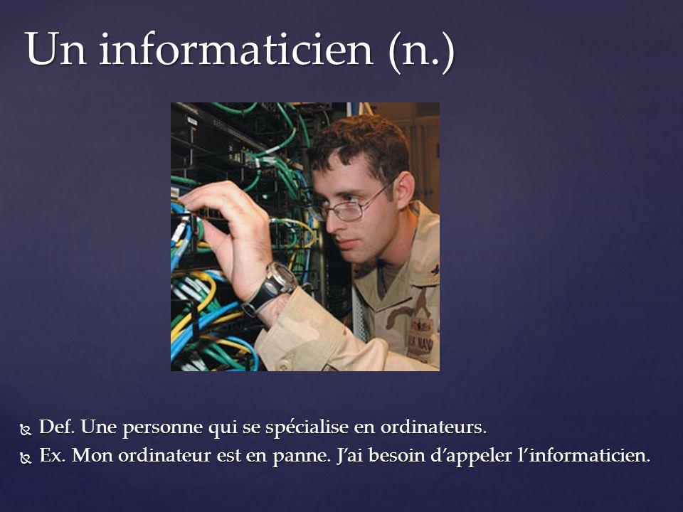 Def. Une personne qui se spécialise en ordinateurs. Def. Une personne qui se spécialise en ordinateurs. Ex. Mon ordinateur est en panne. Jai besoin da