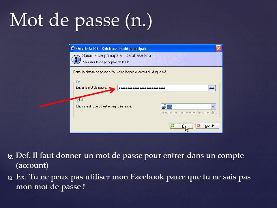 Def. Il faut donner un mot de passe pour entrer dans un compte (account) Def. Il faut donner un mot de passe pour entrer dans un compte (account) Ex.