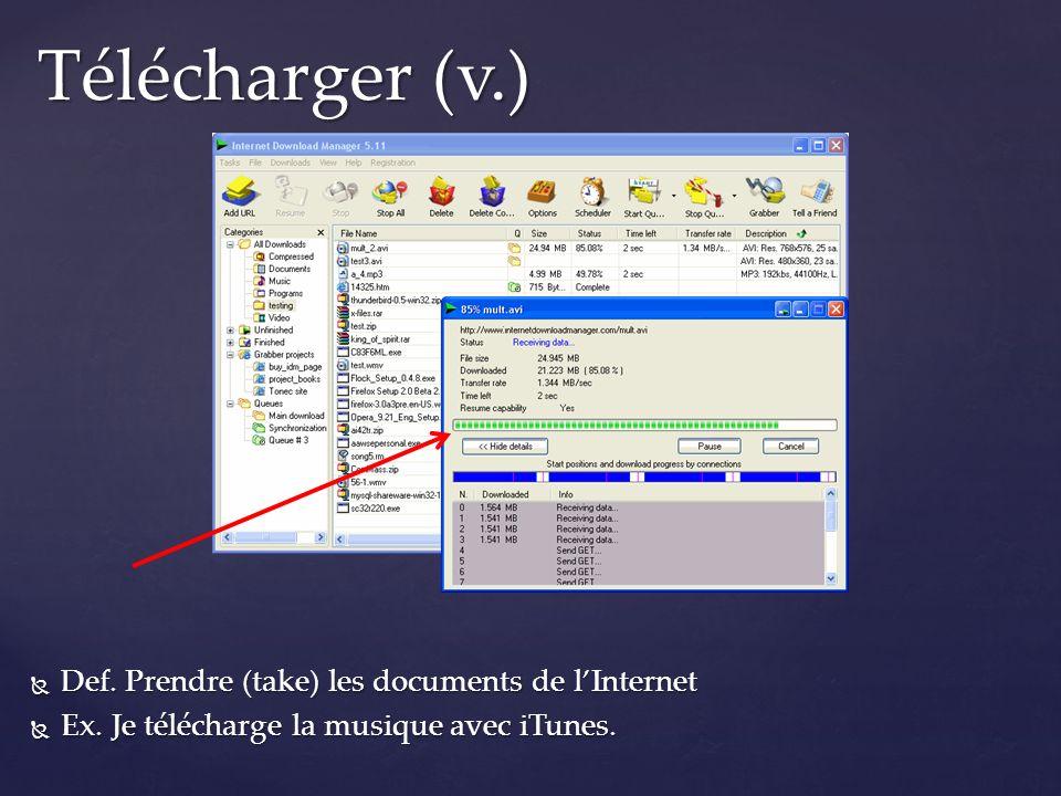 Def. Prendre (take) les documents de lInternet Def. Prendre (take) les documents de lInternet Ex. Je télécharge la musique avec iTunes. Ex. Je télécha
