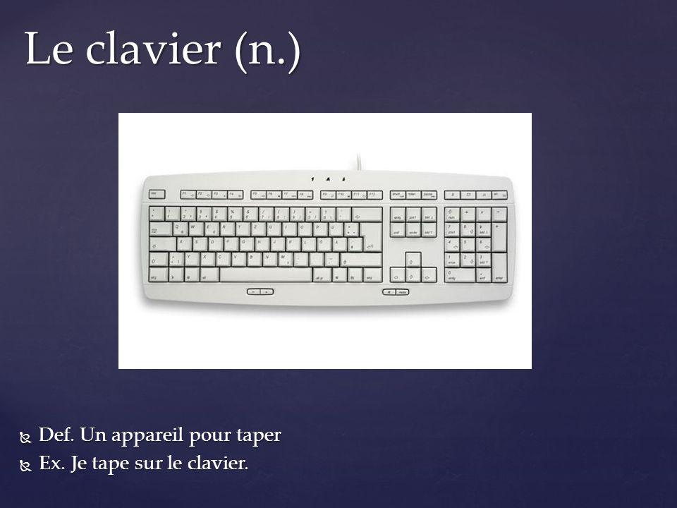 Def. Un appareil pour taper Def. Un appareil pour taper Ex. Je tape sur le clavier. Ex. Je tape sur le clavier. Le clavier (n.)