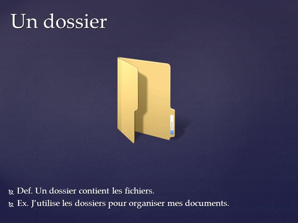 Def. Un dossier contient les fichiers. Def. Un dossier contient les fichiers. Ex. Jutilise les dossiers pour organiser mes documents. Ex. Jutilise les