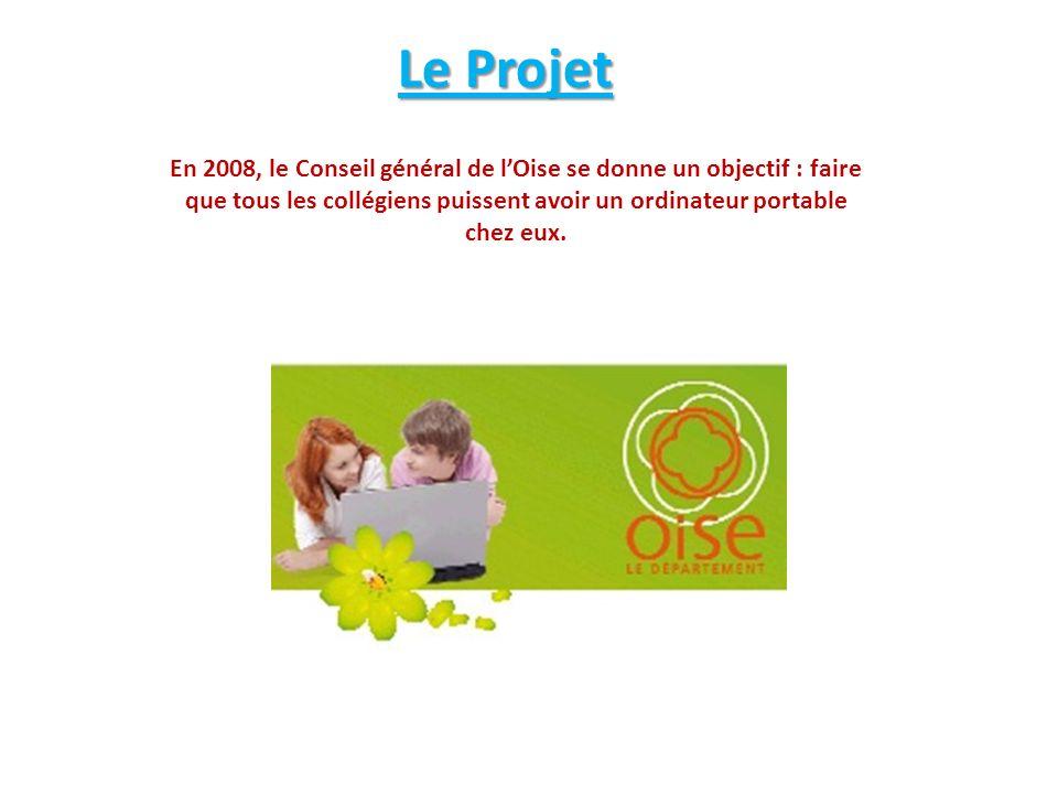 Le Projet En 2008, le Conseil général de lOise se donne un objectif : faire que tous les collégiens puissent avoir un ordinateur portable chez eux.