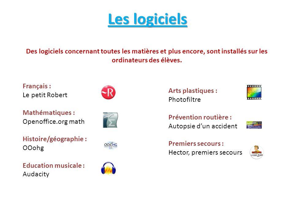 Les logiciels Français : Le petit Robert Mathématiques : Openoffice.org math Histoire/géographie : OOohg Education musicale : Audacity Arts plastiques