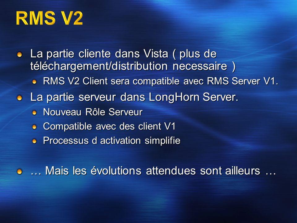 La partie cliente dans Vista ( plus de téléchargement/distribution necessaire ) RMS V2 Client sera compatible avec RMS Server V1. La partie serveur da