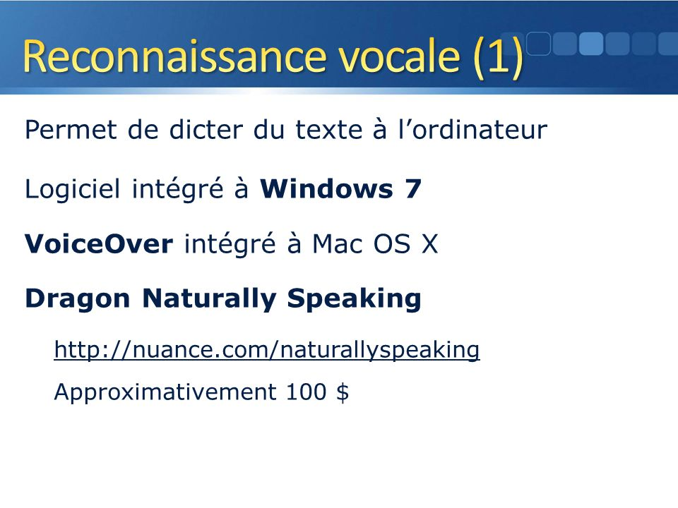 Permet de dicter du texte à lordinateur Logiciel intégré à Windows 7 VoiceOver intégré à Mac OS X Dragon Naturally Speaking http://nuance.com/naturallyspeaking Approximativement 100 $ 41