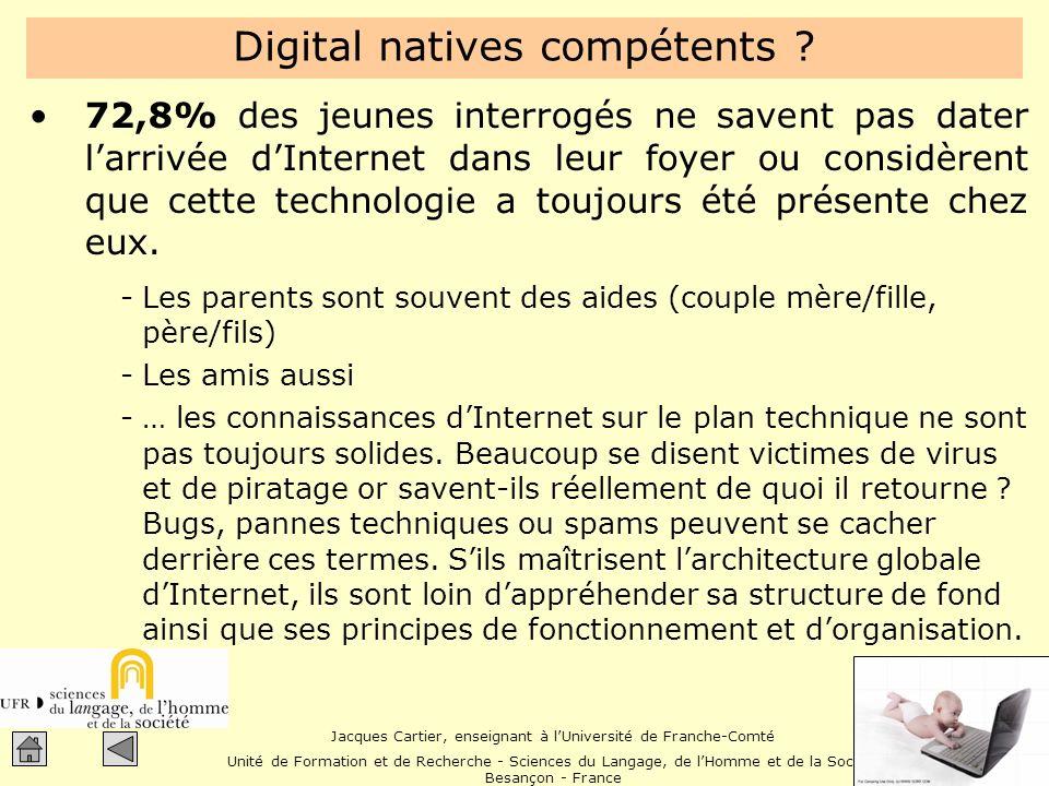 Jacques Cartier, enseignant à lUniversité de Franche-Comté Unité de Formation et de Recherche - Sciences du Langage, de lHomme et de la Société Besançon - France Digital natives compétents .