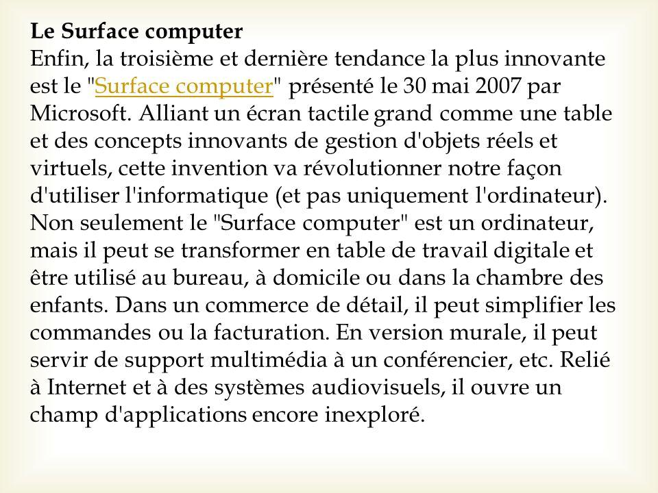Le Surface computer Enfin, la troisième et dernière tendance la plus innovante est le