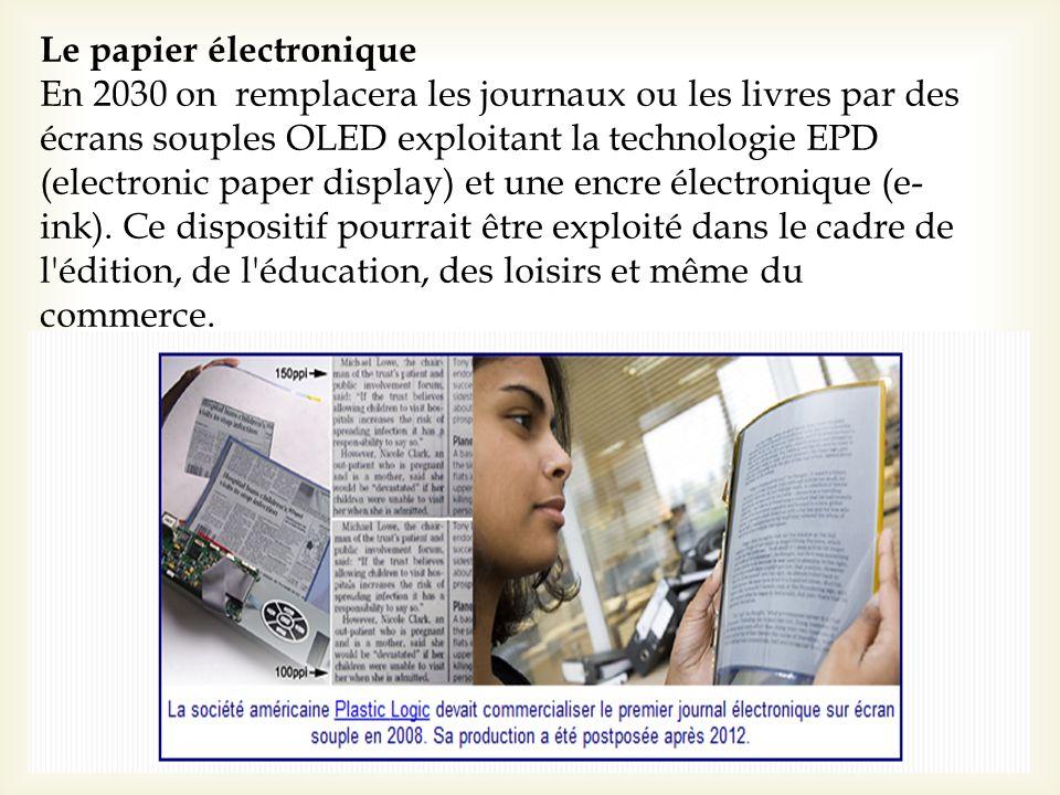 Le papier électronique En 2030 on remplacera les journaux ou les livres par des écrans souples OLED exploitant la technologie EPD (electronic paper di