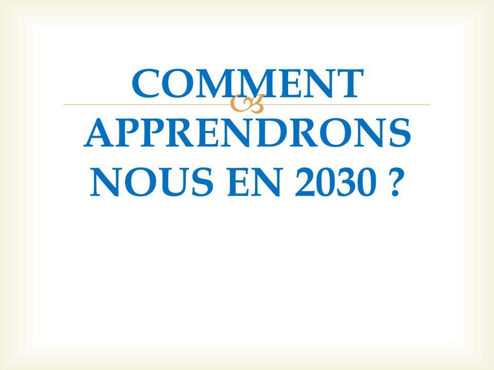 COMMENT APPRENDRONS NOUS EN 2030 ?