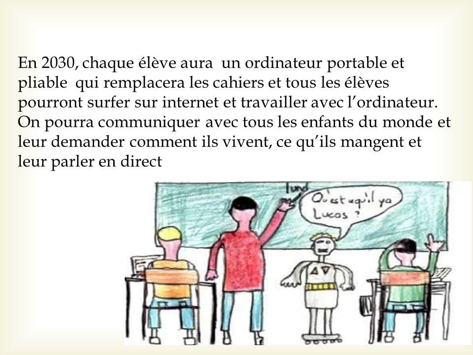 En 2030, chaque élève aura un ordinateur portable et pliable qui remplacera les cahiers et tous les élèves pourront surfer sur internet et travailler