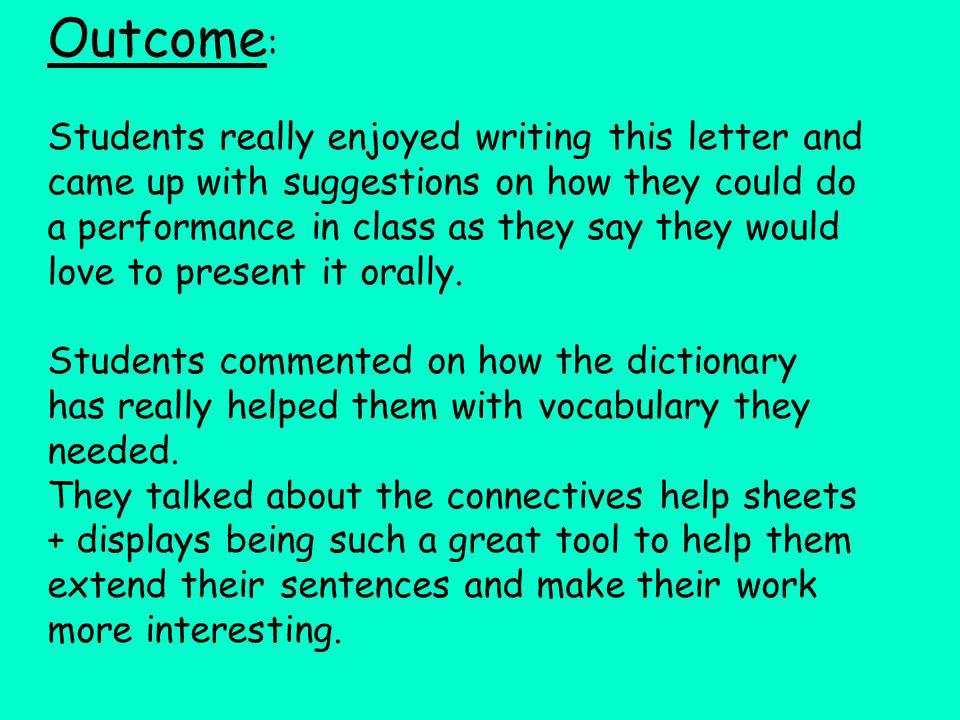 Outcome : Students really enjoyed writing this letter and came up with suggestions on how they could do a performance in class as they say they would