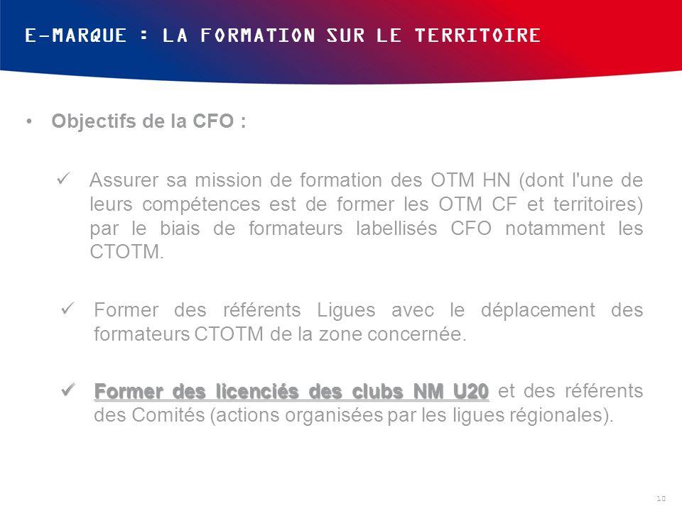 E-MARQUE : LA FORMATION SUR LE TERRITOIRE Objectifs de la CFO : Assurer sa mission de formation des OTM HN (dont l une de leurs compétences est de former les OTM CF et territoires) par le biais de formateurs labellisés CFO notamment les CTOTM.