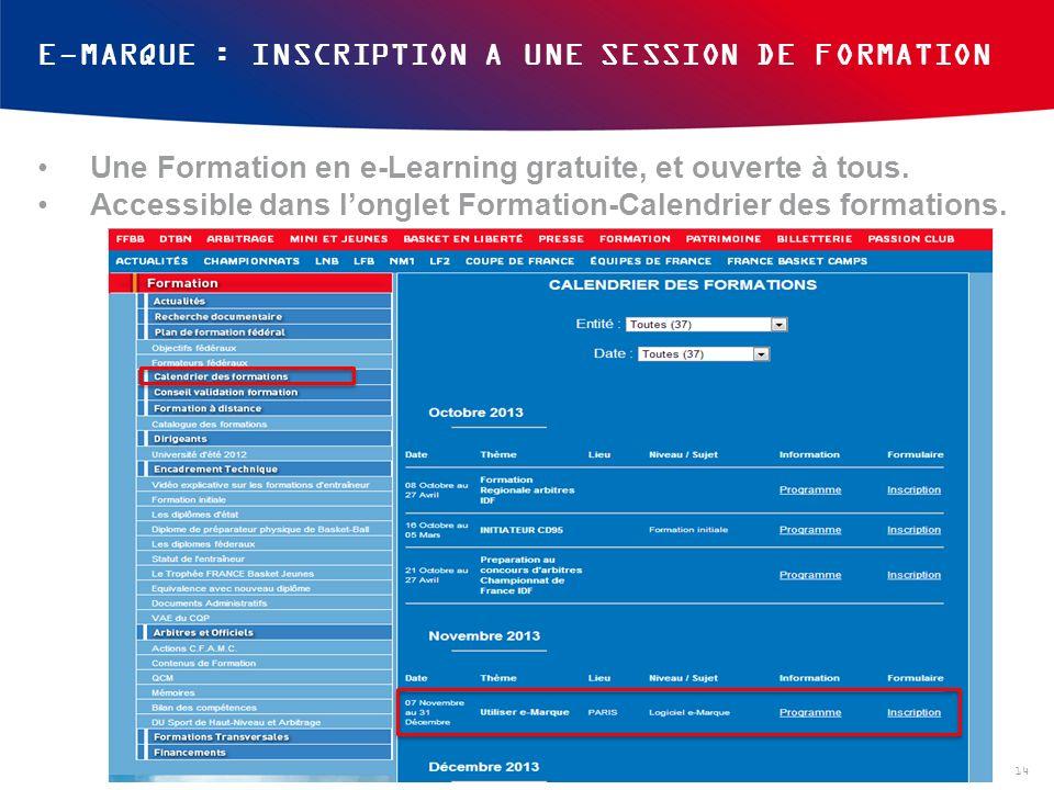 E-MARQUE : INSCRIPTION A UNE SESSION DE FORMATION 14 Une Formation en e-Learning gratuite, et ouverte à tous. Accessible dans longlet Formation-Calend