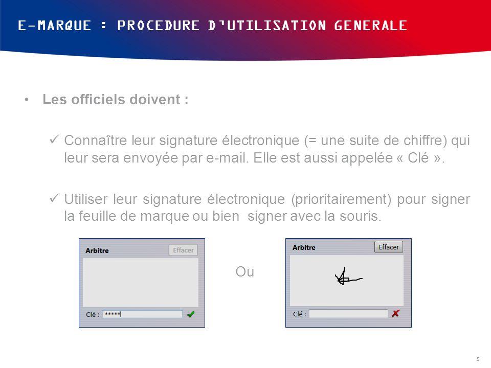 Les officiels doivent : Connaître leur signature électronique (= une suite de chiffre) qui leur sera envoyée par e-mail. Elle est aussi appelée « Clé