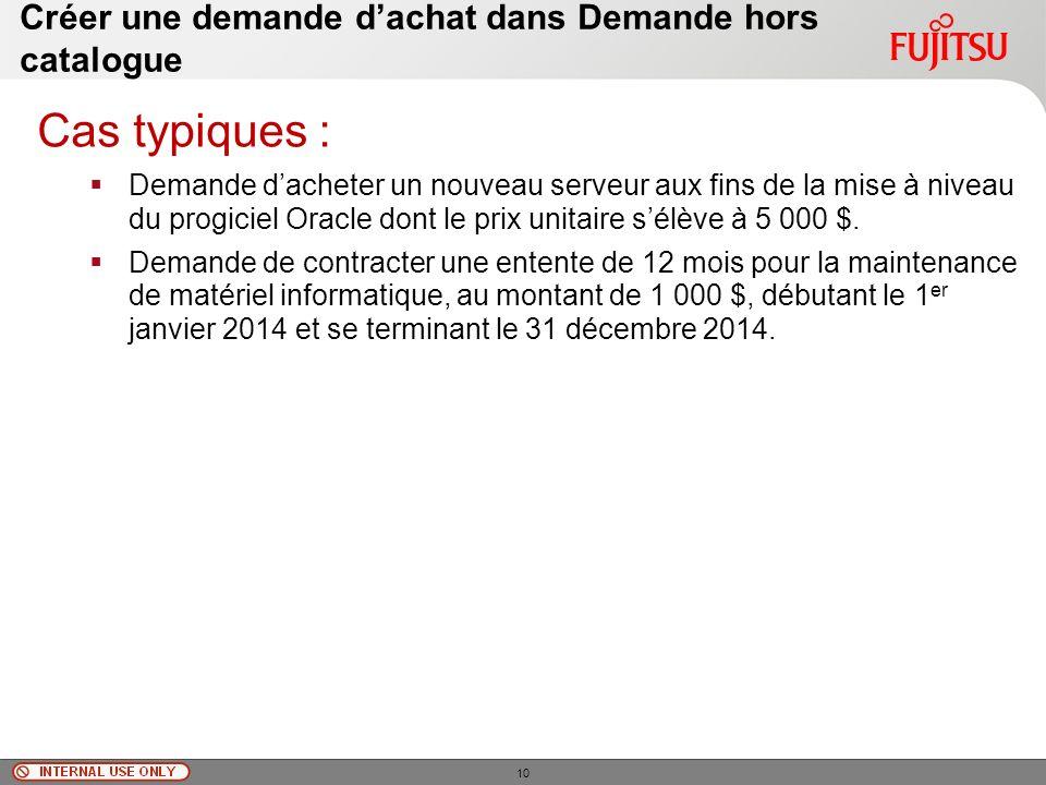 © Fujitsu Limited, 2010 Créer une demande dachat dans Demande hors catalogue Cas typiques : Demande dacheter un nouveau serveur aux fins de la mise à niveau du progiciel Oracle dont le prix unitaire sélève à 5 000 $.