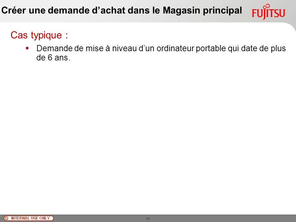 © Fujitsu Limited, 2010 Créer une demande dachat dans le Magasin principal Cas typique : Demande de mise à niveau dun ordinateur portable qui date de plus de 6 ans.