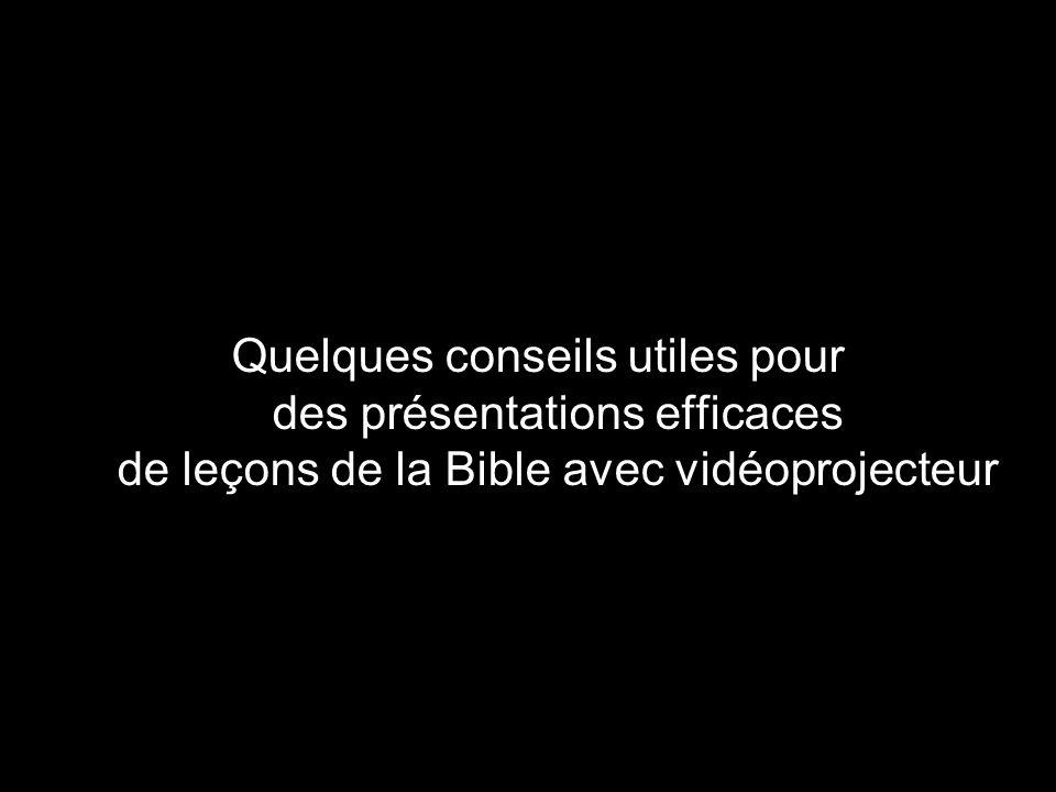 Quelques conseils utiles pour des présentations efficaces de leçons de la Bible avec vidéoprojecteur