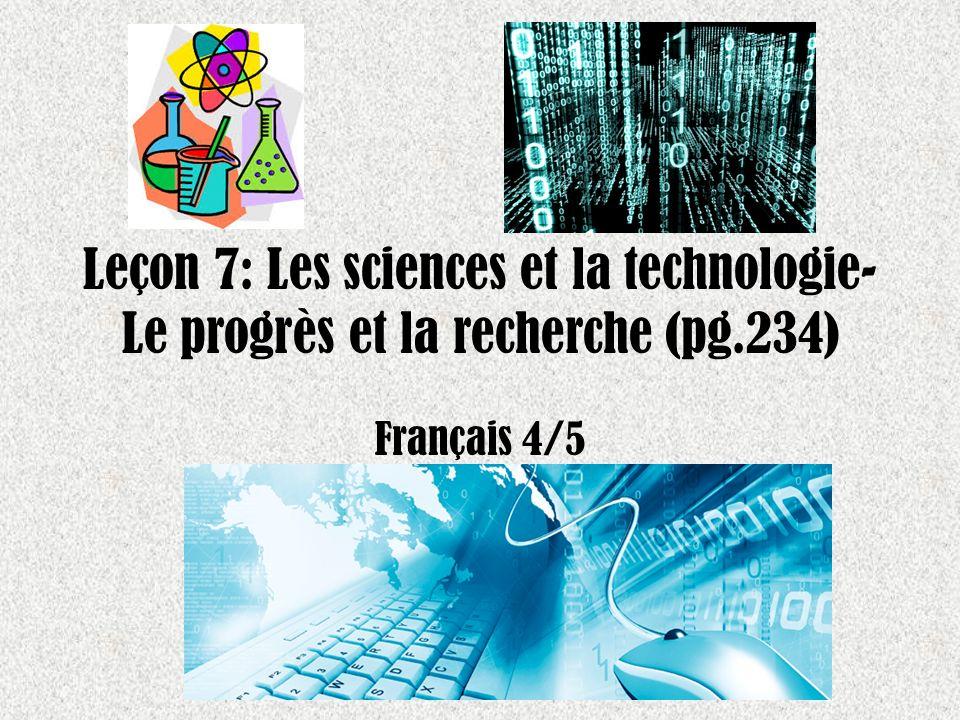 Leçon 7: Les sciences et la technologie- Le progrès et la recherche (pg.234) Français 4/5