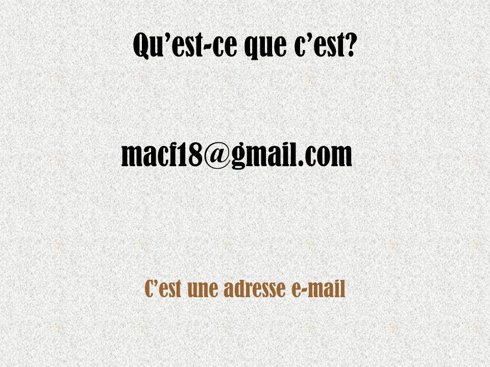 Quest-ce que cest? Cest une adresse e-mail macf18@gmail.com