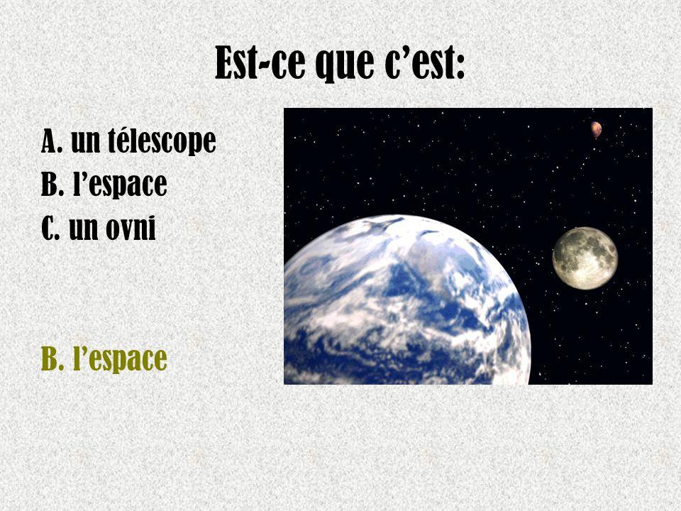 Est-ce que cest: A. un télescope B. lespace C. un ovni B. lespace