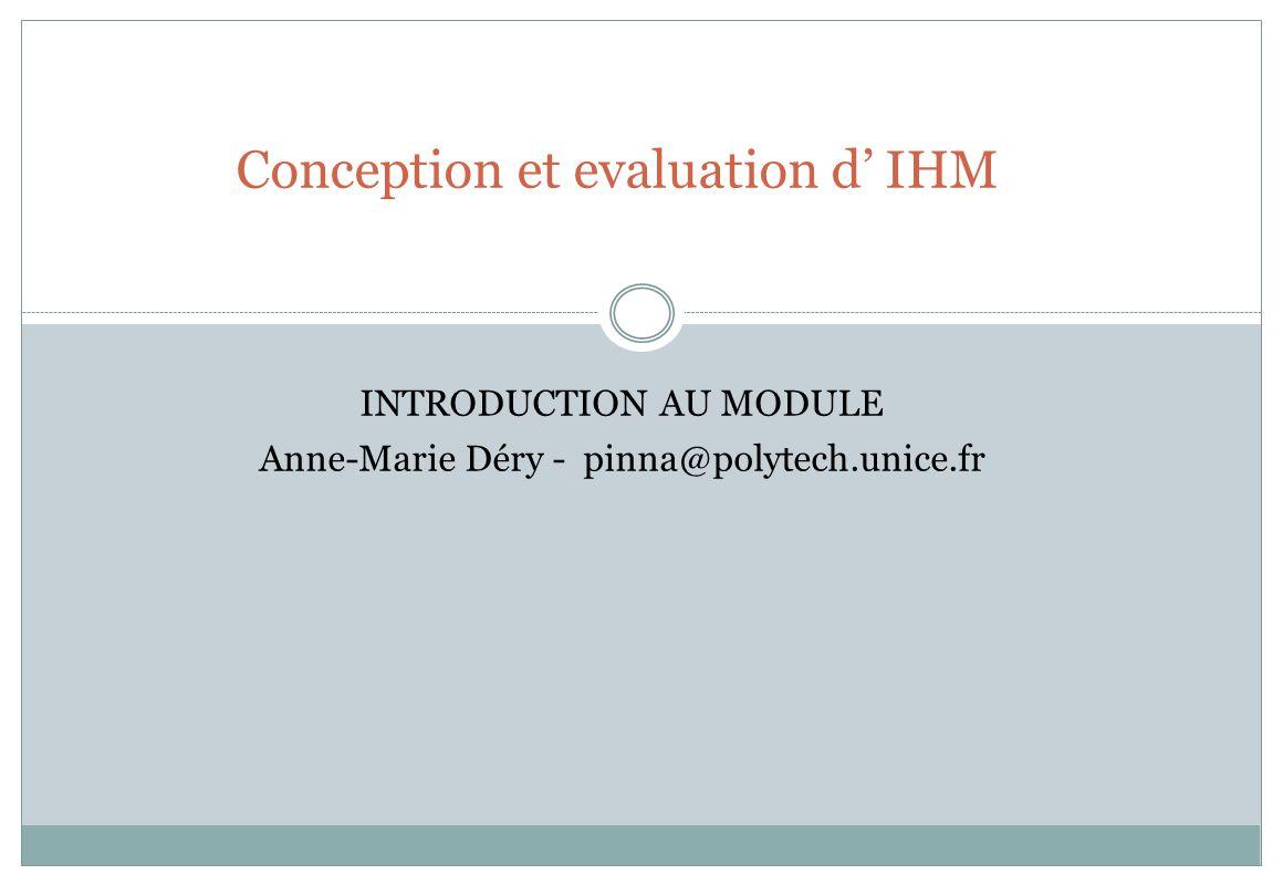 Conception et evaluation d IHM INTRODUCTION AU MODULE Anne-Marie Déry - pinna@polytech.unice.fr