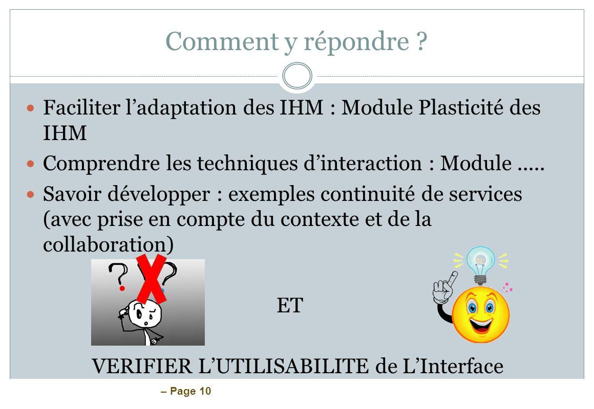 – Page 10 Comment y répondre ? Faciliter ladaptation des IHM : Module Plasticité des IHM Comprendre les techniques dinteraction : Module..... Savoir d