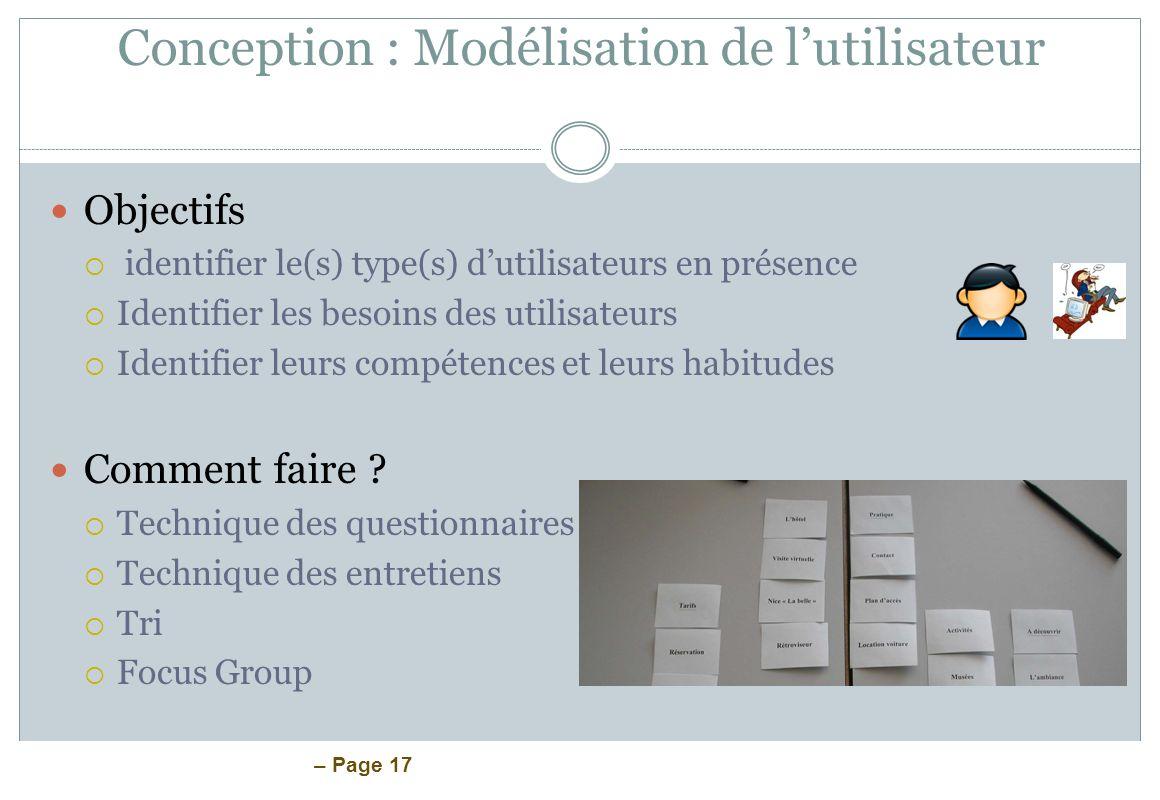 – Page 17 Conception : Modélisation de lutilisateur Objectifs identifier le(s) type(s) dutilisateurs en présence Identifier les besoins des utilisateu