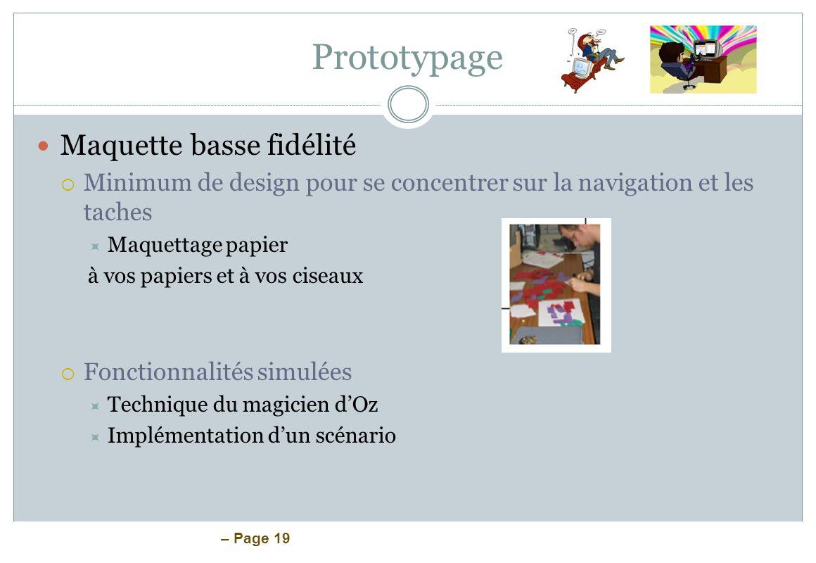 – Page 19 Prototypage Maquette basse fidélité Minimum de design pour se concentrer sur la navigation et les taches Maquettage papier à vos papiers et