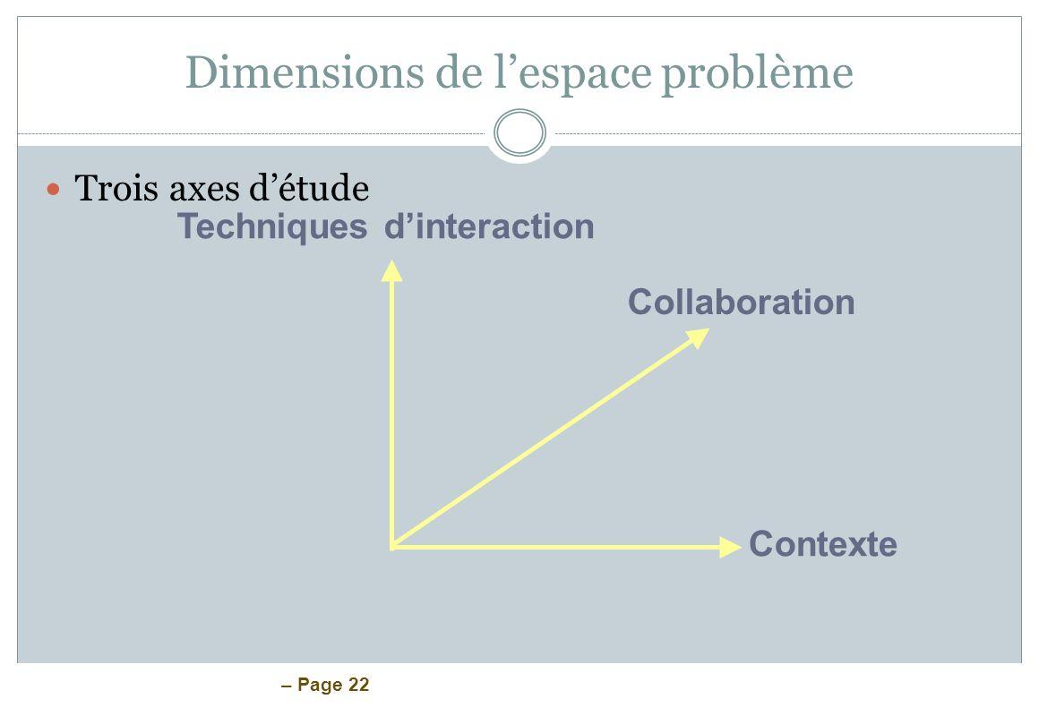 – Page 22 Dimensions de lespace problème Trois axes détude Techniques dinteraction Collaboration Contexte