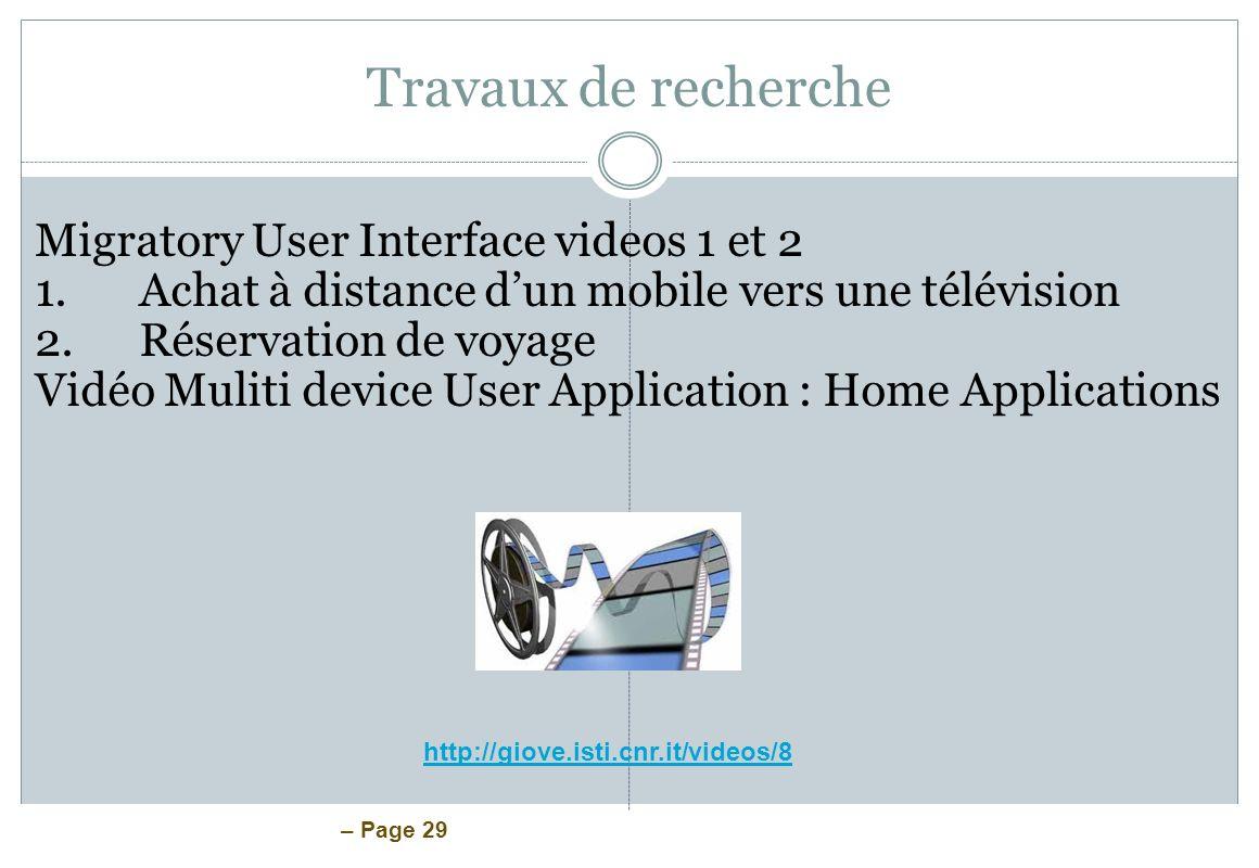 – Page 29 Travaux de recherche Migratory User Interface videos 1 et 2 1.Achat à distance dun mobile vers une télévision 2.Réservation de voyage Vidéo