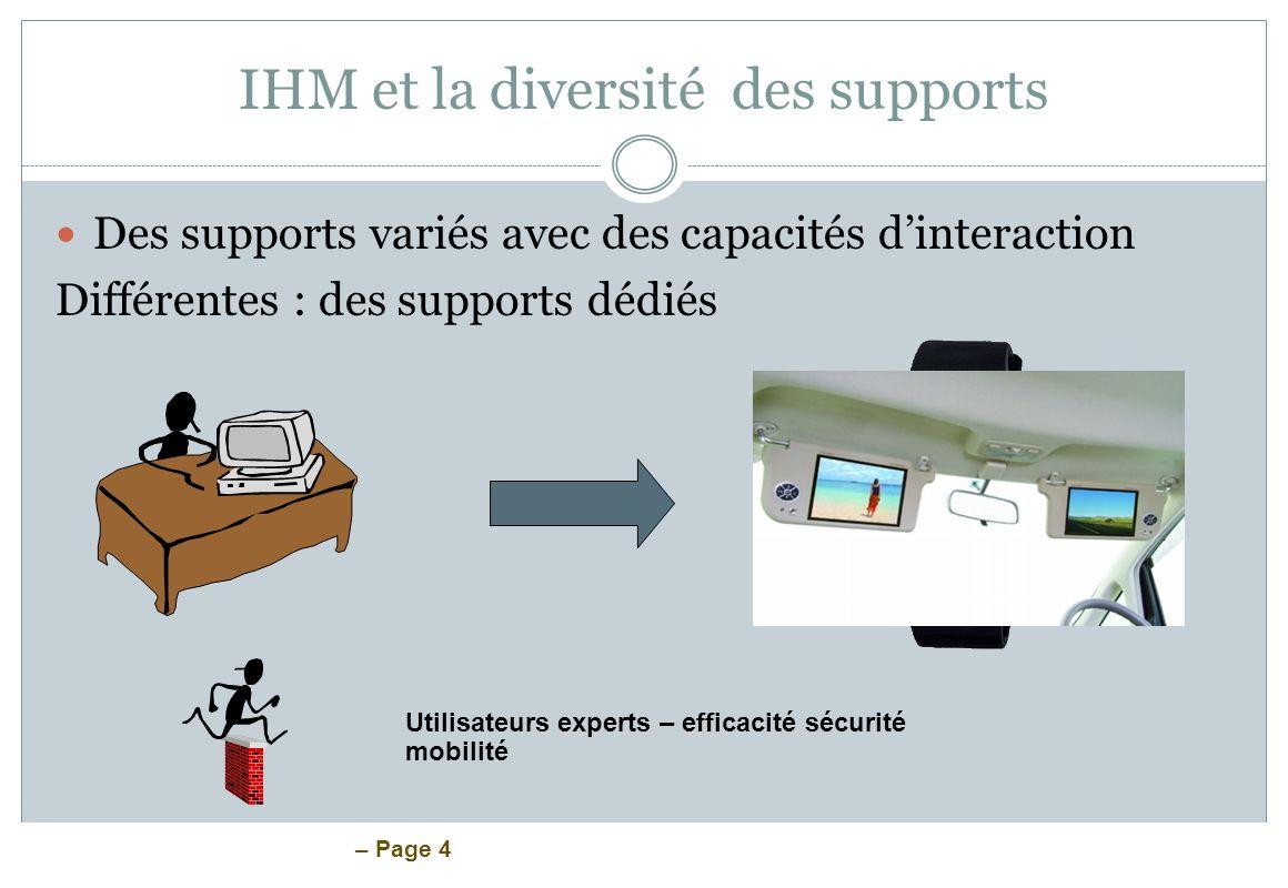 – Page 4 IHM et la diversité des supports Des supports variés avec des capacités dinteraction Différentes : des supports dédiés Utilisateurs experts –