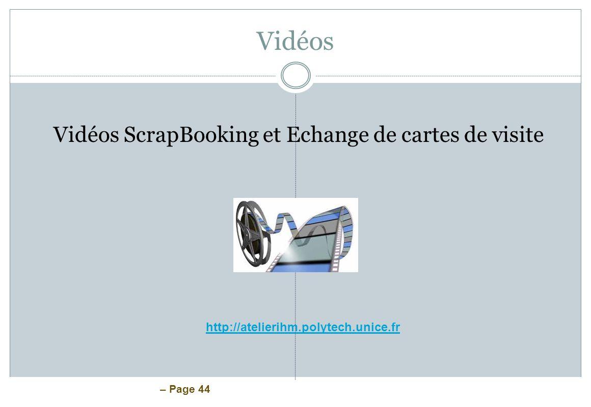 – Page 44 Vidéos http://atelierihm.polytech.unice.fr Vidéos ScrapBooking et Echange de cartes de visite