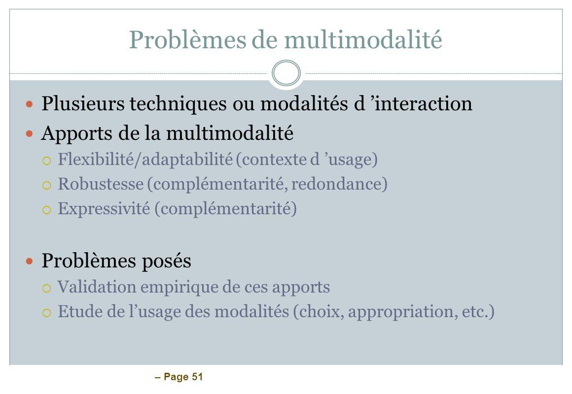 – Page 51 Problèmes de multimodalité Plusieurs techniques ou modalités d interaction Apports de la multimodalité Flexibilité/adaptabilité (contexte d