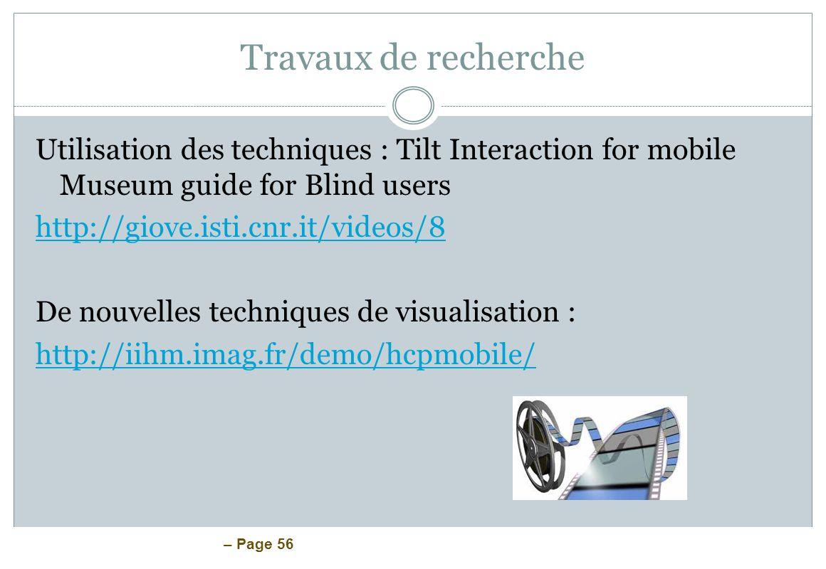 – Page 56 Travaux de recherche Utilisation des techniques : Tilt Interaction for mobile Museum guide for Blind users http://giove.isti.cnr.it/videos/8