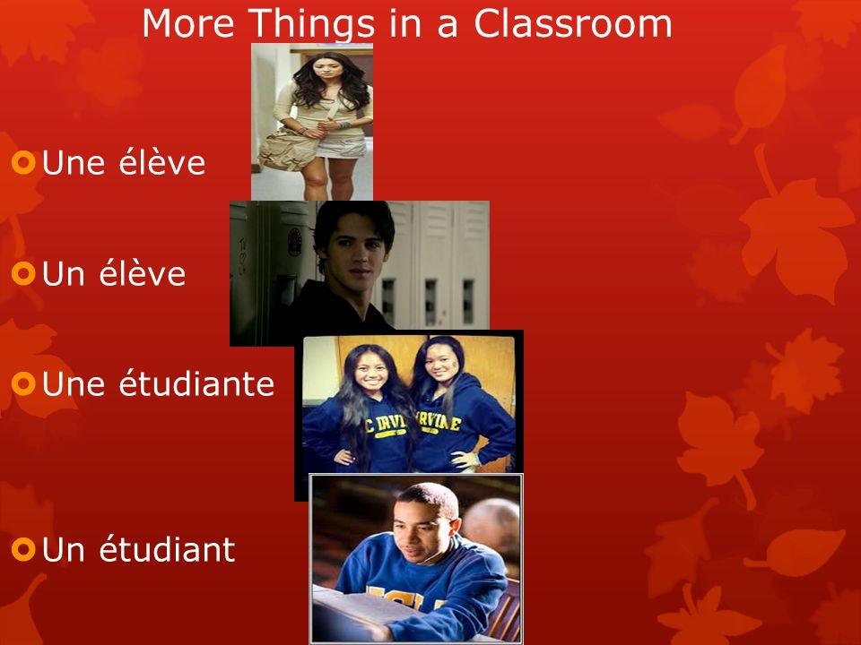 More Things in a Classroom Une élève Un élève Une étudiante Un étudiant