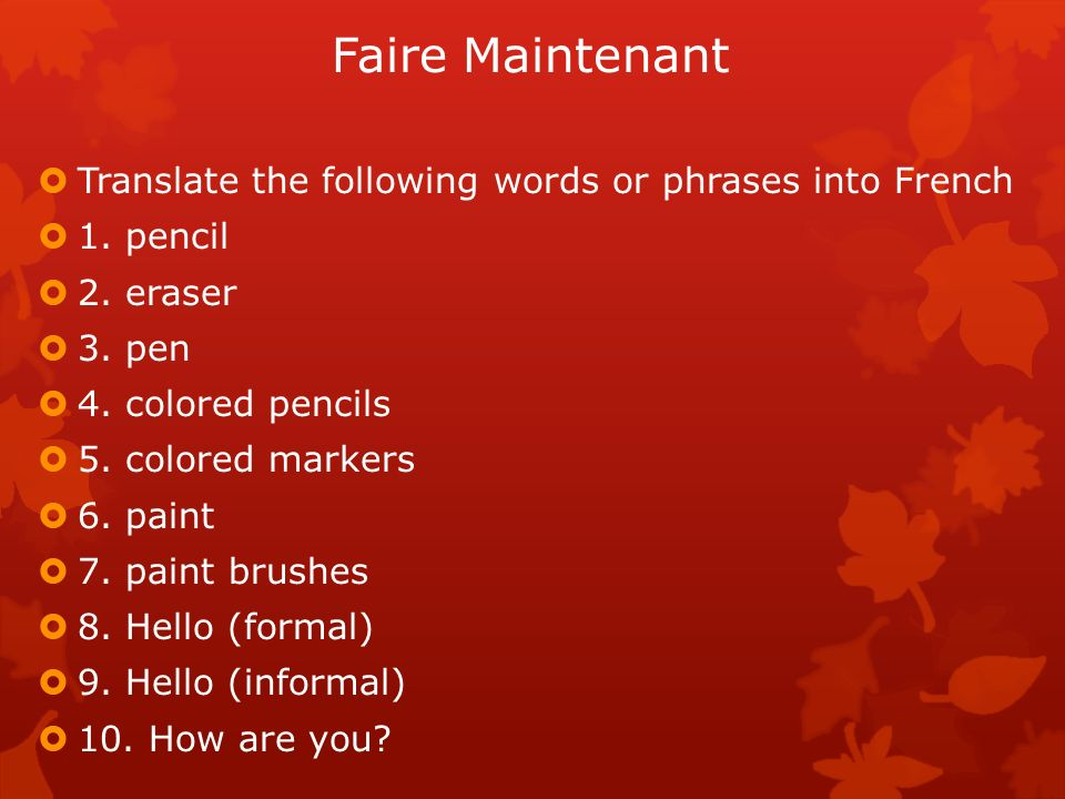 Faire Maintenant Translate the following words or phrases into French 1.