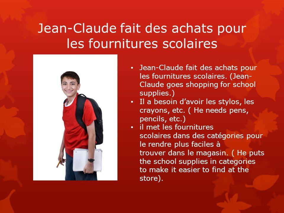 Jean-Claude fait des achats pour les fournitures scolaires Jean-Claude fait des achats pour les fournitures scolaires. (Jean- Claude goes shopping for