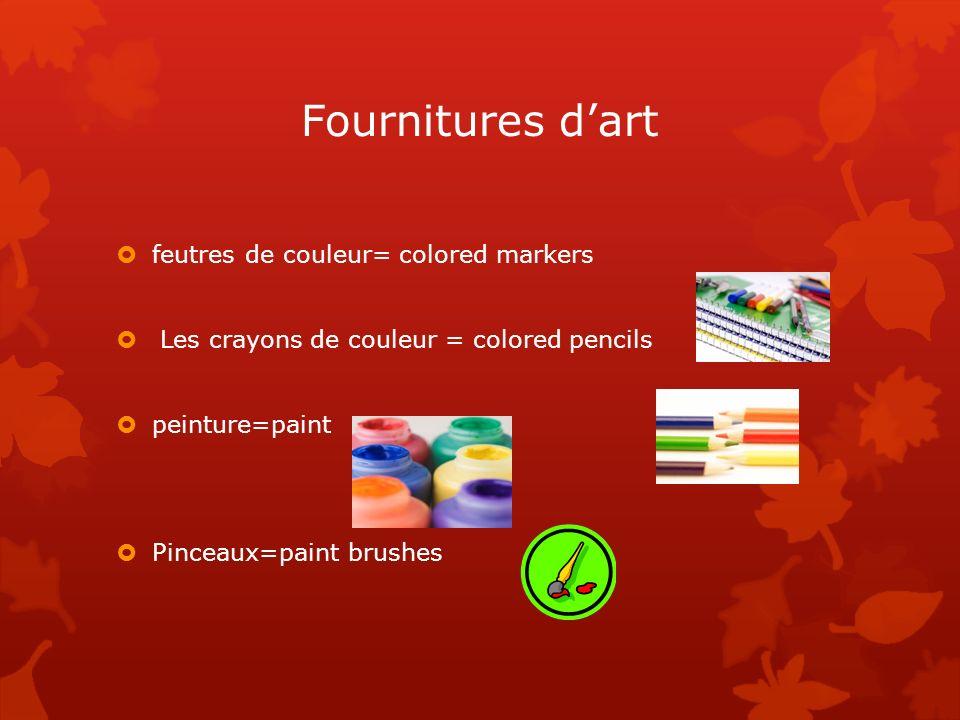 Fournitures dart feutres de couleur= colored markers Les crayons de couleur = colored pencils peinture=paint Pinceaux=paint brushes