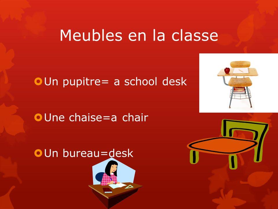 Meubles en la classe Un pupitre= a school desk Une chaise=a chair Un bureau=desk