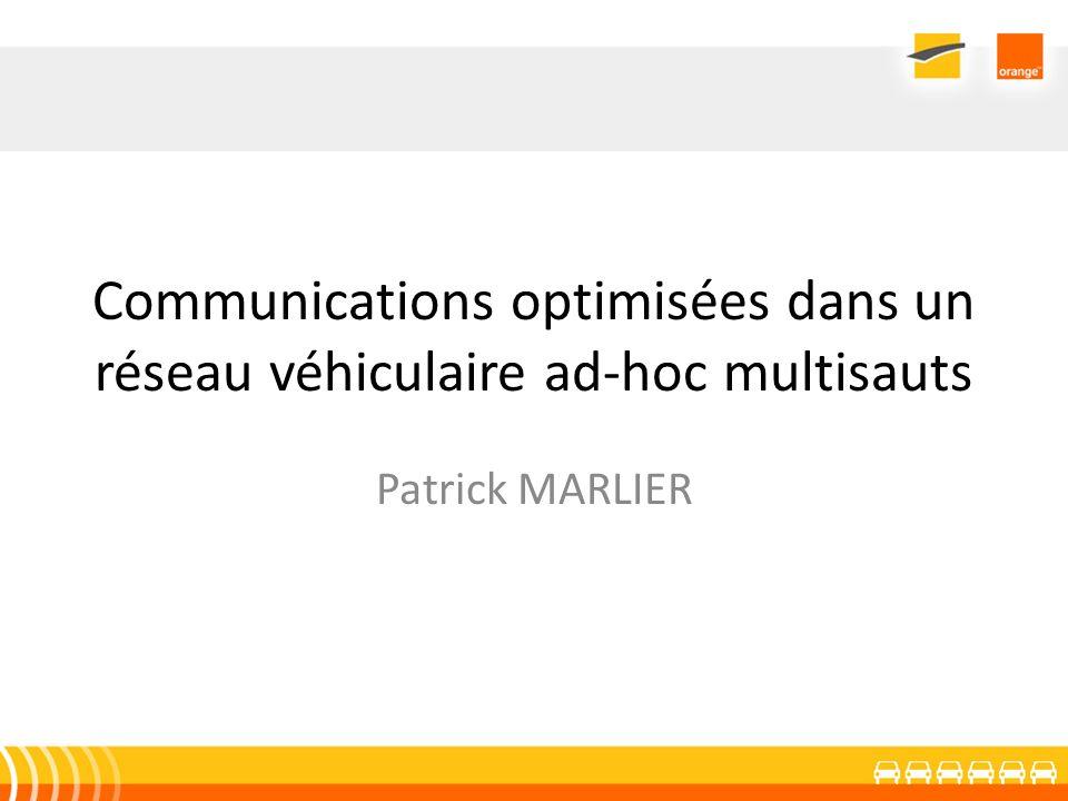 Communications optimisées dans un réseau véhiculaire ad-hoc multisauts Patrick MARLIER