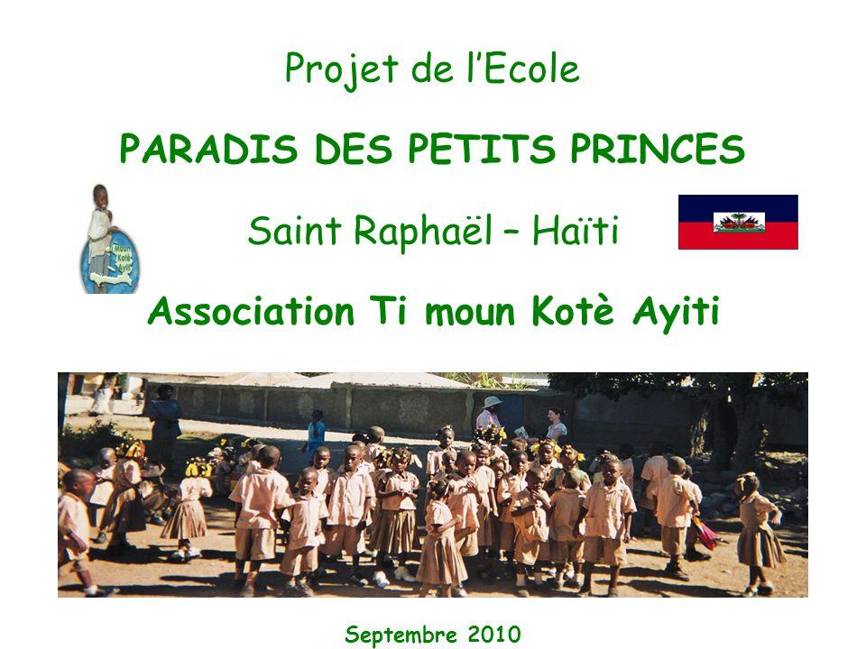 Projet de lEcole PARADIS DES PETITS PRINCES Saint Raphaël – Haïti Association Ti moun Kotè Ayiti Septembre 2010