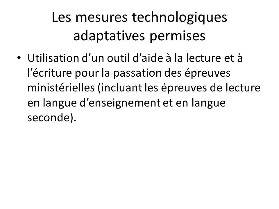 Les mesures technologiques adaptatives permises Utilisation dun outil daide à la lecture et à lécriture pour la passation des épreuves ministérielles (incluant les épreuves de lecture en langue denseignement et en langue seconde).