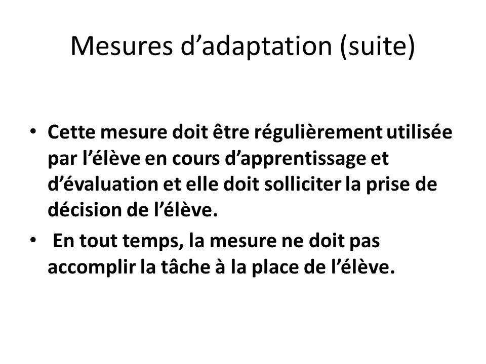 Mesures dadaptation (suite) Cette mesure doit être régulièrement utilisée par lélève en cours dapprentissage et dévaluation et elle doit solliciter la prise de décision de lélève.