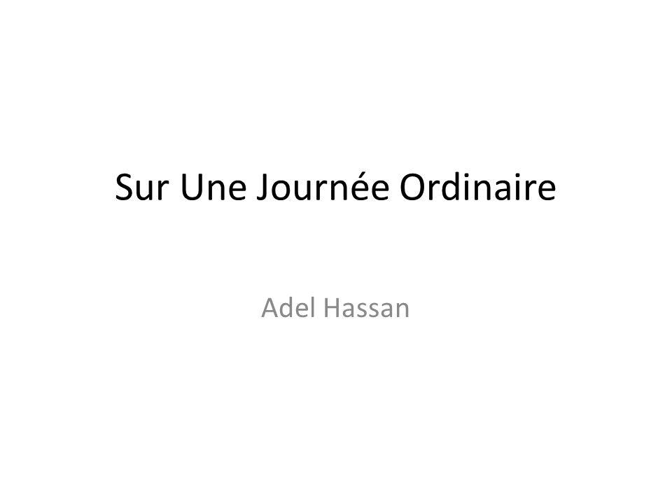 Sur Une Journée Ordinaire Adel Hassan