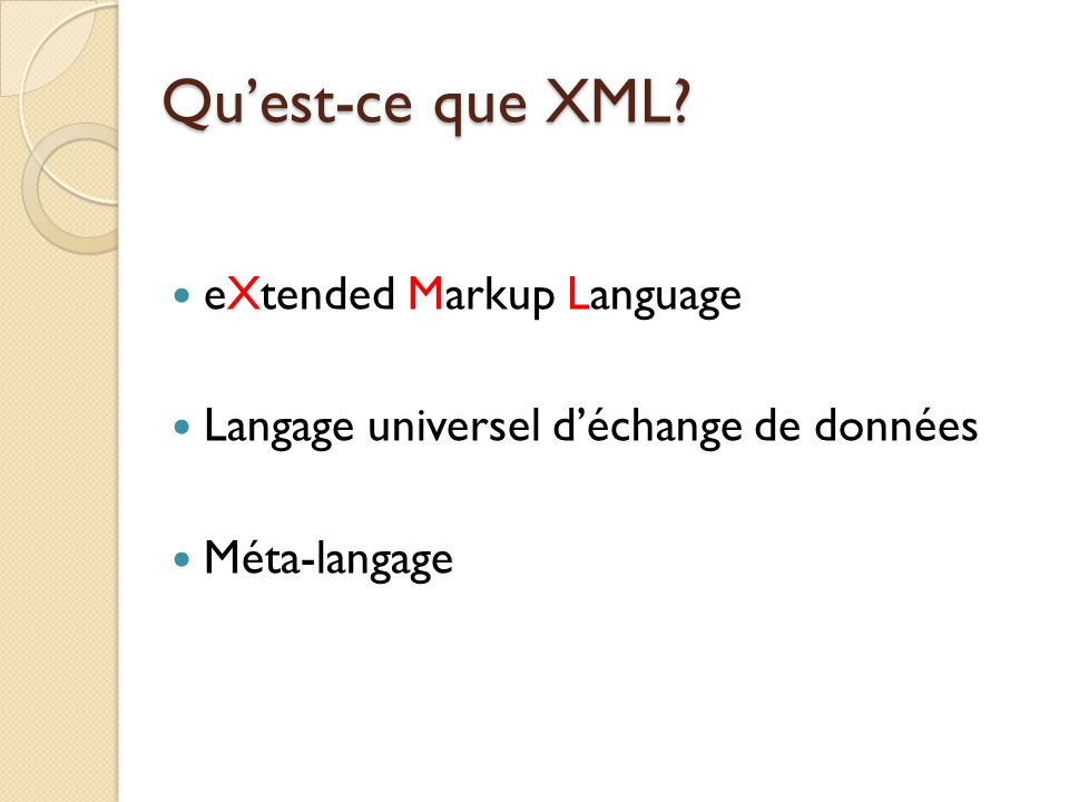 XML: Objectifs Créer une technologie universelle pour structurer linformation Adapté à la diffusion et à léchange dinformation Langage extensible dexpressions standardisées Indépendant des plates-formes, et des systèmes dexploitation Séparation du fond et de la forme