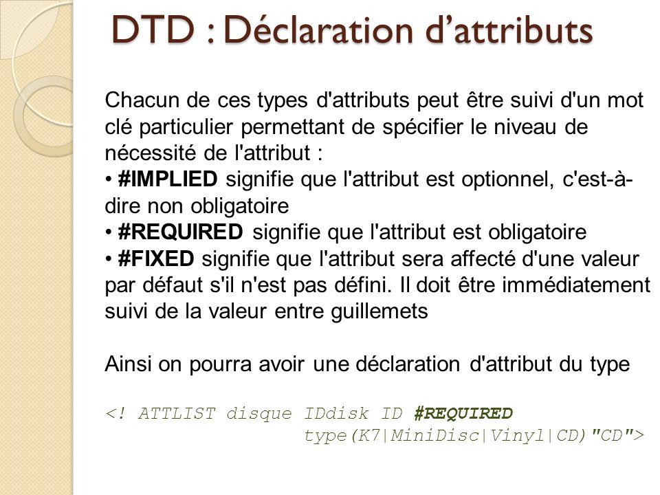 DTD : Déclaration dattributs Chacun de ces types d'attributs peut être suivi d'un mot clé particulier permettant de spécifier le niveau de nécessité d