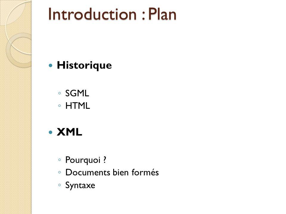 Introduction : Plan Historique SGML HTML XML Pourquoi ? Documents bien formés Syntaxe